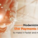 Modernizing the Payments System to make it Faster and more Secure