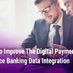 6 Ways To Improve The Digital Payment Experience Banking Data Integration